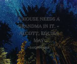 quote about a house needs a grandma in it alcott louisa may