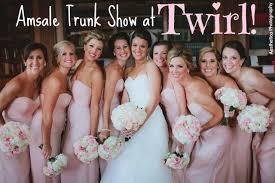 amsale bridesmaid amsale bridesmaids trunk show at twirl twirl boutique