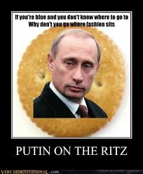 Funny Meme Posters - putin on the ritz very demotivational demotivational posters