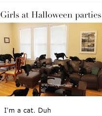 Halloween Cat Meme - girls at halloween parties says i m a cat duh cats meme on me me