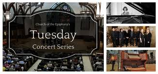 The Parish Of The Epiphany Tuesday Concert Series The Church Of The Epiphanythe Church Of The