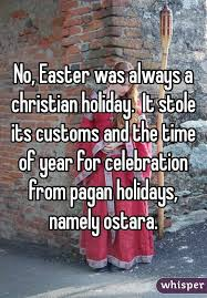 easter was always a christian it stole its customs and the