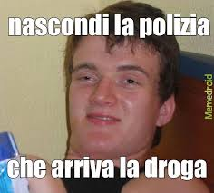 Meme Droga - droga polizia meme by albypusceddu memedroid