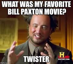 Twister Movie Meme - rip bill paxton imgflip