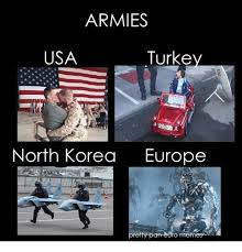 Usa Memes - armies usa turke north korea europe etty pan euro memes meme on