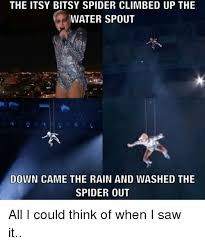 I Saw A Spider Meme - the itsy bitsy spider climbed up the water spout down came the rain