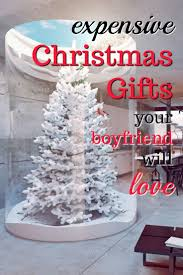 20 expensive christmas gifts for your boyfriend christmas