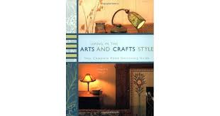 living in the arts and crafts style your complete home decorating