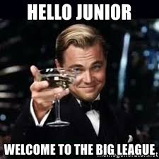 Junior Meme - hello junior welcome to the big league gatsby gatsby meme generator