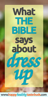 what the bible says about dress up happy healthy taste buds