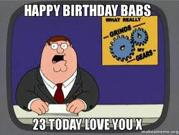 Family Guy Birthday Meme - happy birthday babs 23 today love you x make a meme