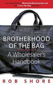 brotherhood of the bag a wholesaler u0027s handbook rob shore