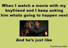 I Love My Boyfriend Meme - when i watch a movie with my boyfriend and i keep asking him whats