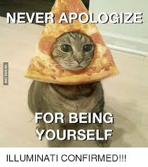 Illuminati Memes - never apologize for being yourself illuminati confirmed