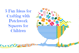5 fun ideas for crafting with patchwork squares for children