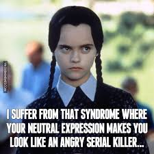 Serial Meme - when your neutral expression makes you look like an angry serial