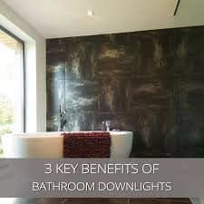 3 key benefits of recessed bathroom downlights bathroom lighting