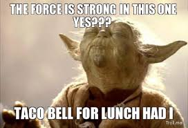 The Force Is Strong With This One Meme - taco bell meme compilation252