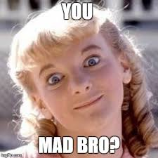 You Mad Bro Meme - you mad bro imgflip