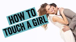How To Feel Comfortable With Your Body How To Touch A In 5 Ways To Make Her Want You Youtube