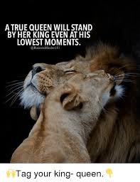 King And Queen Memes - a true queen will stand by her king even at his lowest moments