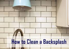 how to clean kitchen backsplash tiles u2013 home info