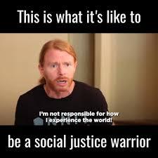 Social Justice Warrior Meme - unilad being a social justice warrior is hard work jp
