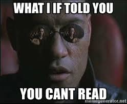 What If I Told You Meme Generator - what i if told you you cant read morpheus what if i told you