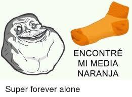 Memes Forever Alone - encontre mi media naranja super forever alone meme on sizzle