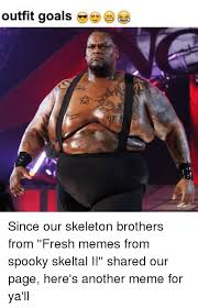 Very Fresh And Spooky Memes - outfit goals since our skeleton brothers from fresh memes from