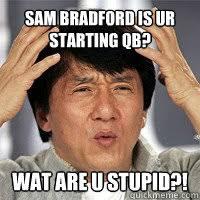 Sam Bradford Memes - sam bradford is ur starting qb wat are u stupid misc quickmeme