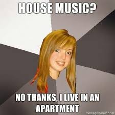 House Music Memes - house music is in fact the name of a music genre funny