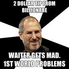 Meme Mad - 2 dollar tip from billionare waiter gets mad 1st world problems
