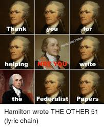 Hamilton Memes - thank or mememeinside helping not you write the federalist papers