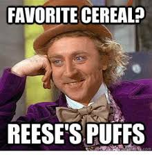 Reese Meme - favorite cereal reese spuffs reese s meme on sizzle