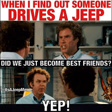 Did We Just Become Best Friends Meme - when i find out someone drives a jeep or a big lifted truck