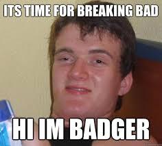 Badger Memes - breaking bad meme hi im badger on bingememe