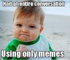 Meme Conversation - meme maker had an entire conversation using only memes