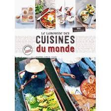 le larousse de la cuisine le larousse des cuisines du monde 900 recettes gastronomie