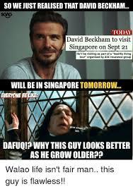 Singapore Meme - so we just realised that david beckham sgag today david beckham to