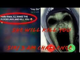 Can Challenge Kill You Siri 3am Challenge Be Aware She Will Kill You
