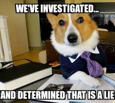 That Was A Lie Meme - lawyer dog we ve investigated and determined that is a lie