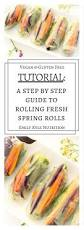 step by step guide to rolling fresh spring rolls emily kyle