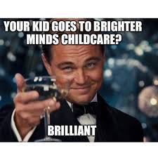 Childcare Meme - brighter minds child care centre home facebook