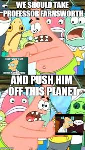 Patrick Meme Generator - put it somewhere else patrick meme imgflip