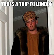 Meme London - takes a trip to london scumbag steve quickmeme