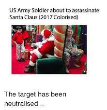 Santa Claus Meme - us army soldier about to assassinate santa claus 2017 colorised