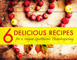 thanksgiving vegetarian menu 6 recipes for a vegan french canadian thanksgiving menu