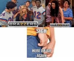 Here We Go Again Meme - bra zzeres sigh here we go again meme on me me