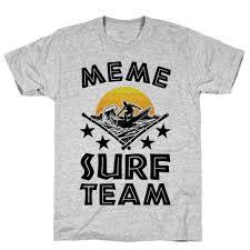 Surf Shirt Meme - meme surf team t shirt lookhuman
